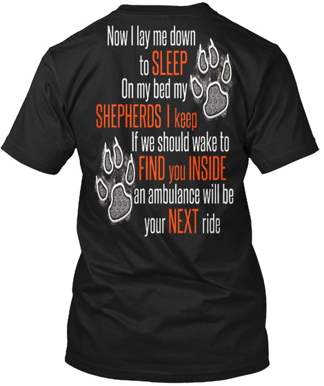 Now I Lay Me Down To Sleep On My Bed My Shepherds I Keep If We Should Wake To Find You Inside An Ambulance Will Be... Black T-Shirt Back