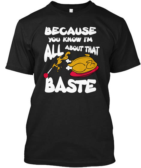 Because You Know I'm All About That Baste Black T-Shirt Front