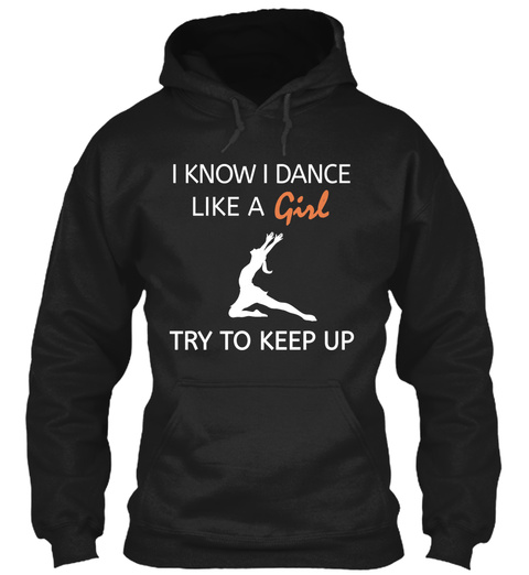 I Know I Dance Like A Girl Try To Keep Up  Black T-Shirt Front