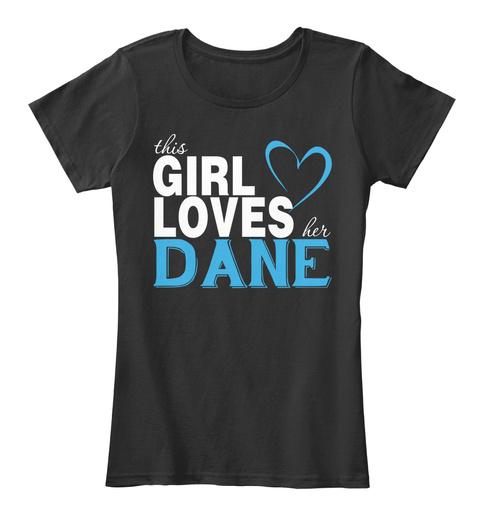 This Girl Loves Her Dane. Customizable Name Black T-Shirt Front