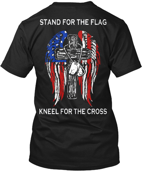 Stand For The Flag Kneel For The Cross Black T-Shirt Back