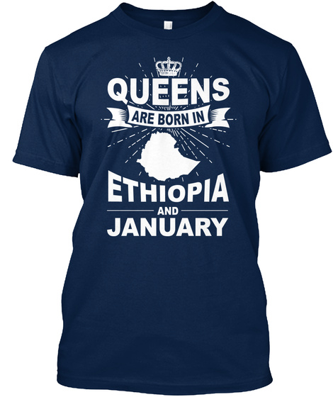 Queens Are Born In Ethiopia And January Navy T-Shirt Front