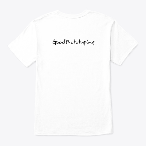 Good Prototyping T Shirt 1.0 White T-Shirt Back