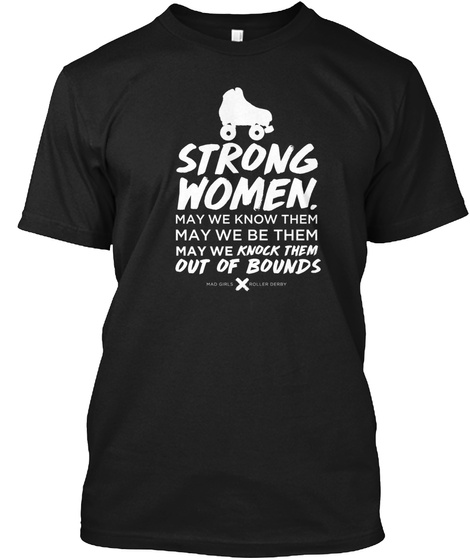 Strong Women May We Know Them May We Be Them May We Knock Them Out Of Bounds Black T-Shirt Front