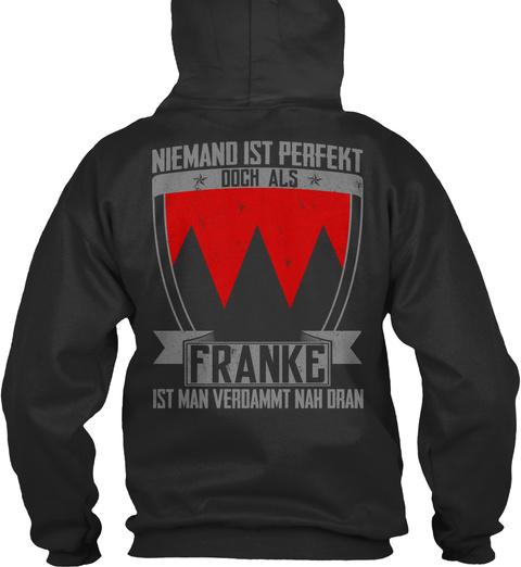 Niemand Ist Perfekt Doch Als Franke Ist Man Verdammt Nah Dran Jet Black Sweatshirt Back