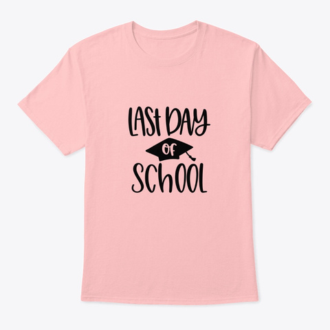Last Day Of School Pale Pink T-Shirt Front