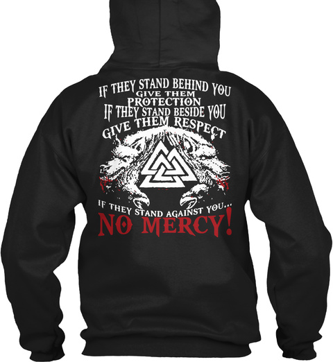 If They Stand Behind You Give Them Protection If They Stand Beside You Give Them Respect If They Stand Against You...... Black T-Shirt Back