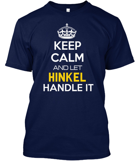 Keep Calm And Let Hinkel Handle It Navy T-Shirt Front