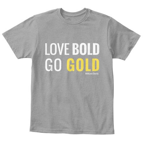 Love Bold Go Bold Who Love Charity Light Heather Grey  Camiseta Front