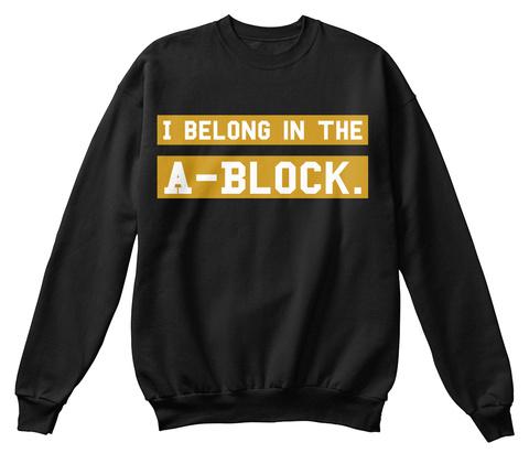 I Belong In The A Block. Black Sweatshirt Front