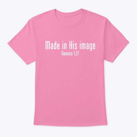 Made In His Image Pink T-Shirt Front