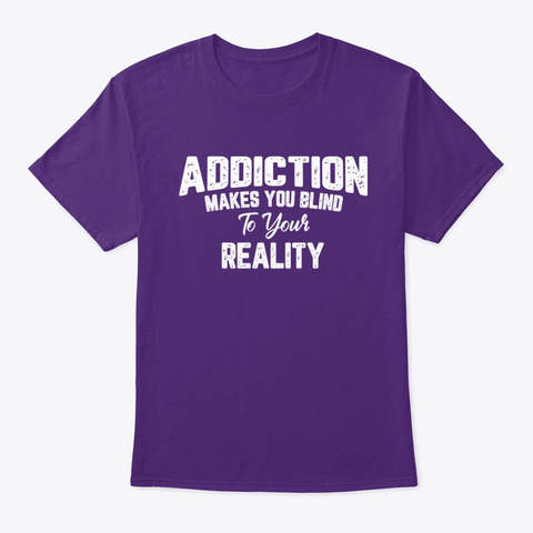 Sobriety Addiction Makes You Blind Purple T-Shirt Front