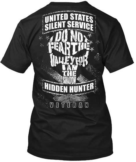 United States Submarine Service Veteran United States Silent Service Do Not Fear The Valley For I Am The Shadow... Black T-Shirt Back