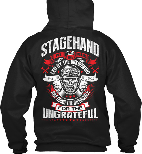 Stagehand We The Willing Led By The Unknowing Est. 1892 Are Doing The Impossible For The Ungrateful Black T-Shirt Back