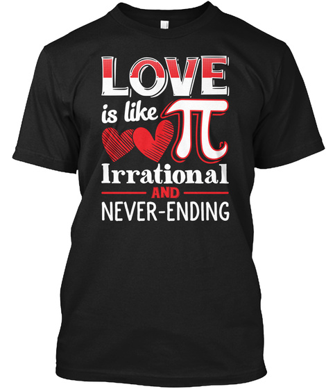 Love Is Irrational And Never   Ending Black T-Shirt Front
