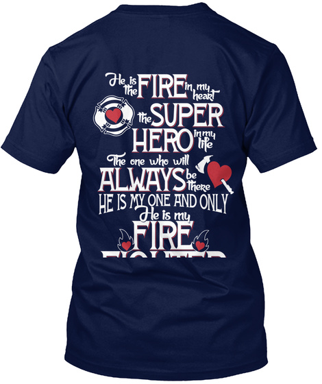 He Is The Fire In Head The Super Hero In My Life The One Who Always Be There He Is My One And Only He Is My Fire Fighter Navy T-Shirt Back
