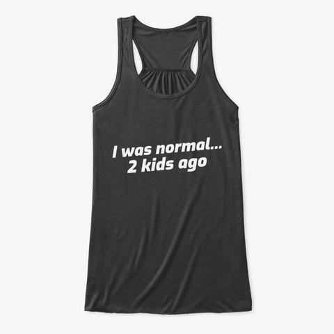 I Was Normal... Dark Grey Heather T-Shirt Front