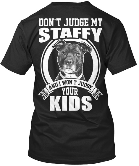 Staffy Dad Don't Judge My Staffy And I Won't Judge Your Kids Black T-Shirt Back