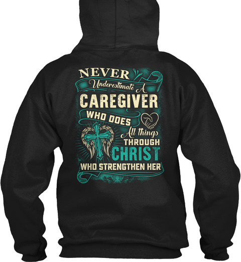Never Underestimate A Caregiver Who Does All Things Through Christ Who Strengthens Her Black T-Shirt Back