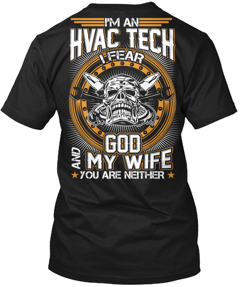 I'm An Hvac Tech God And My Wife You Are Neither Black T-Shirt Back