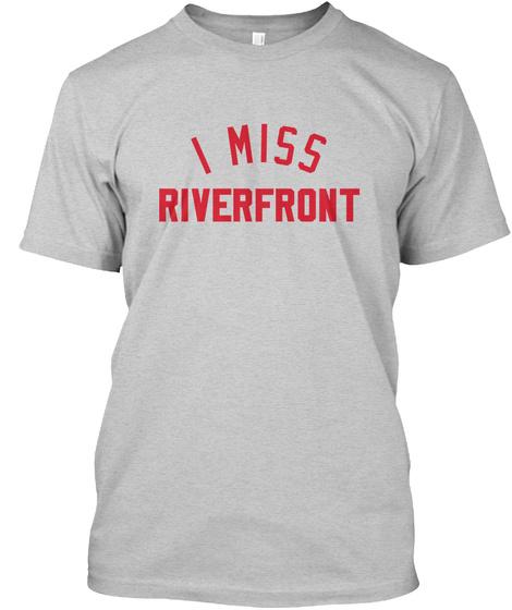 I Miss Riverfront Light Steel T-Shirt Front
