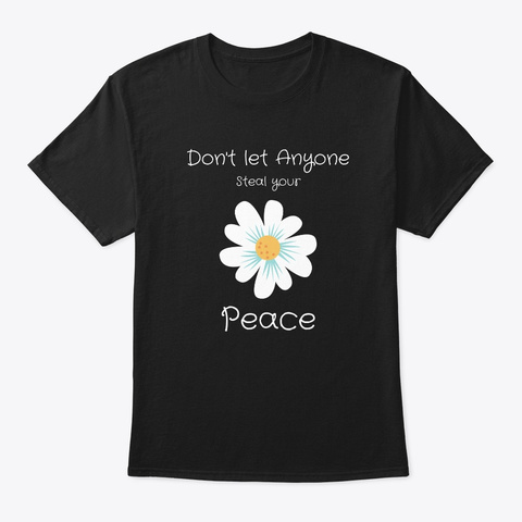 Don't Let Anyone Steal Your Peace! Black T-Shirt Front