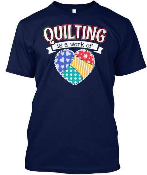 Quilting Is A Work Of Navy T-Shirt Front