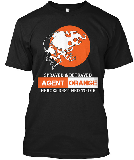 Sprayed And Betrayed Agent Orange Heroes Destined To Die  Black T-Shirt Front