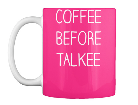 Coffee Before Talkee Hot Pink T-Shirt Front