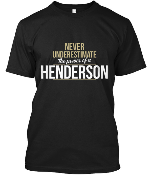 Never Underestimate The Power Of A Henderson Black T-Shirt Front