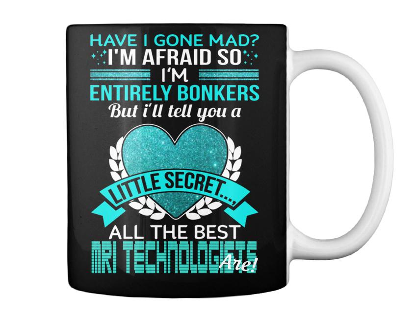 miniature 5 - All The Best Mri Technologist - Have I Gone Mad? I'm Afraid So Gift Coffee Mug