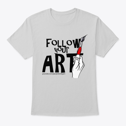 Follow Your Art Light Steel T-Shirt Front