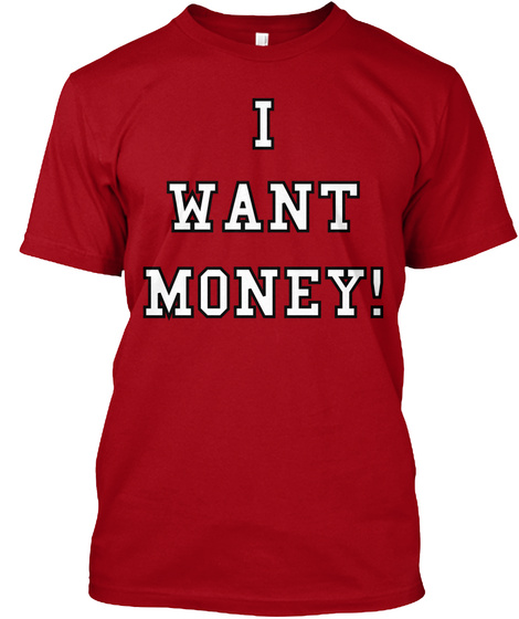 I Want Money! Deep Red T-Shirt Front