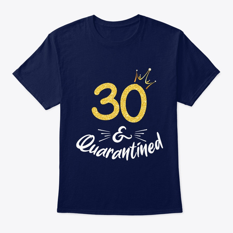 30 And Quarantined 30 Th Birthday Queen G Navy T-Shirt Front