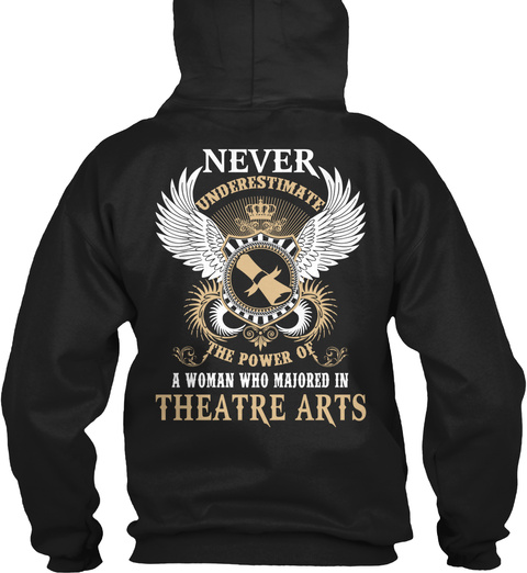 Never Underestimate The Power Of A Woman Who Majored In Theartre Arts Black T-Shirt Back