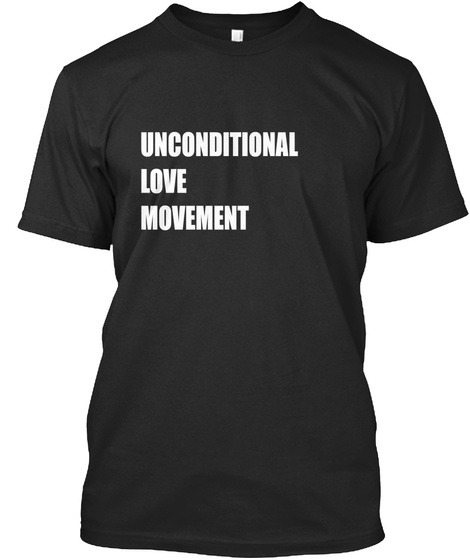 Unconditional Love Movement Black T-Shirt Front