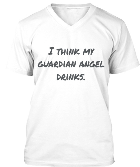 I Think My Guardian Angel Drinks White T-Shirt Front