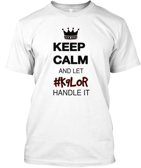 Keep Calm And Let #K9lor Handle It White T-Shirt Front