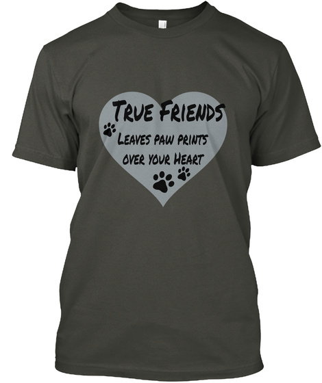 True Friends Leaves Paw Prints Over Your Heart Smoke Gray T-Shirt Front