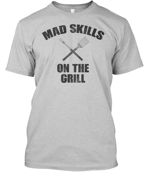Mad Skills On The Grill Light Steel T-Shirt Front