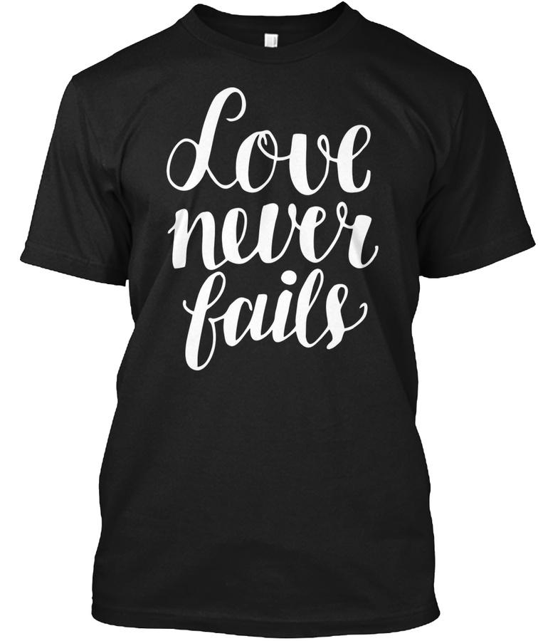 1 Corinthians 13 Shirt Love Never Fails Unisex Tshirt