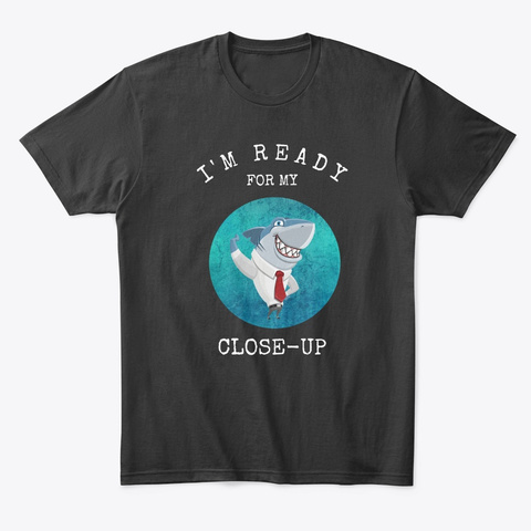 I'm Ready For My Close Up Shark Lover Black T-Shirt Front
