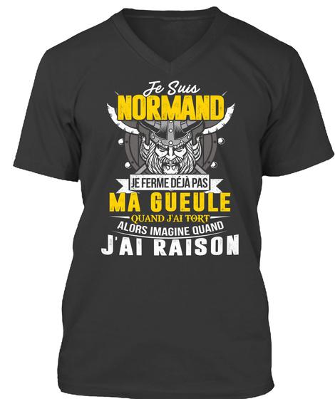 Je Suis Norand Je Ferme Deja Pas A Gueule Quand J'ai Tort Alors Imagine Quand J'ai Raison Black T-Shirt Front