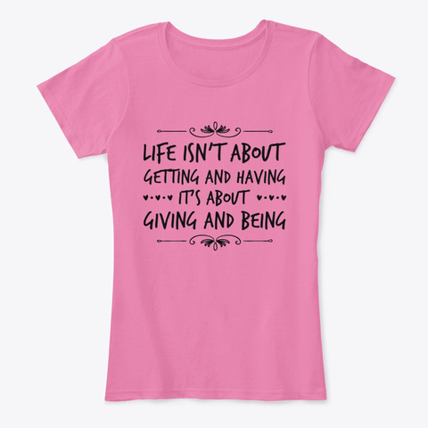 Life Is About Giving And Being True Pink T-Shirt Front