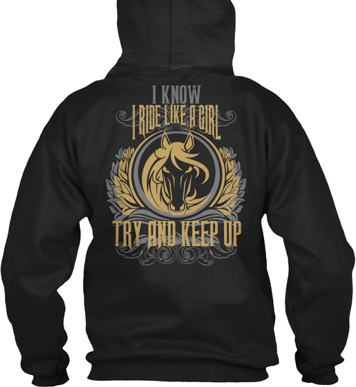 I Know I Ride Like A Girl Try And Keep Up Sweatshirt Back