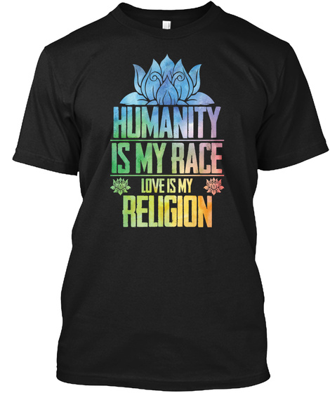 Humanity Is My Race Love Is My Religion Black T-Shirt Front