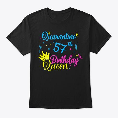 Happy Quarantine 57th Birthday Queen Tee Black T-Shirt Front