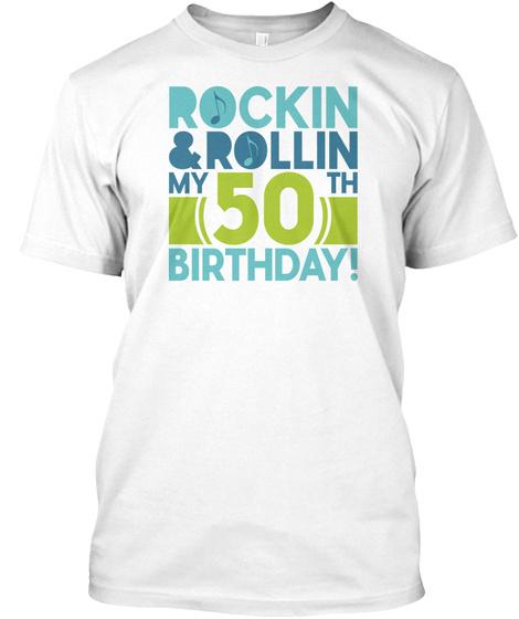 Rockin & Rollin My 50th Birthday White T-Shirt Front