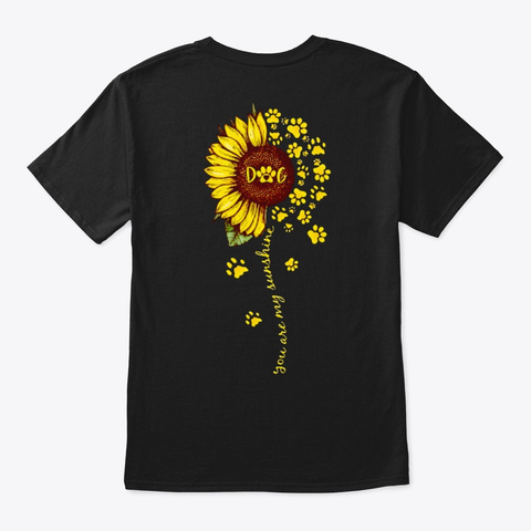 You Are My Sunshine  Dog Black T-Shirt Back