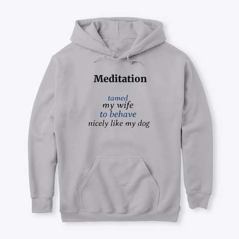 Meditation Tamed My Wife Sport Grey T-Shirt Front